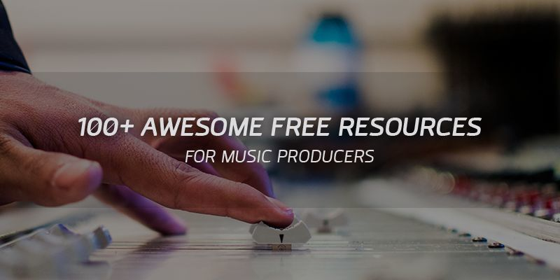 100+ Awesome FREE Online Resources For Music Producers!