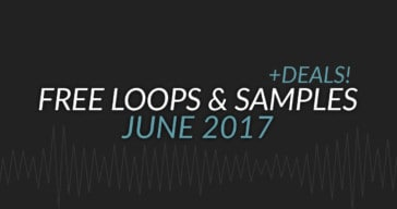 Free Samples & Loops Roundup + DEALS (June 2017)