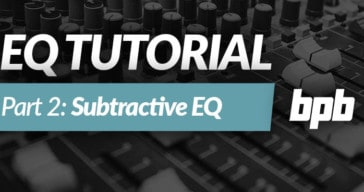 EQ Tutorial Part 2: Subtractive EQ (VIDEO)