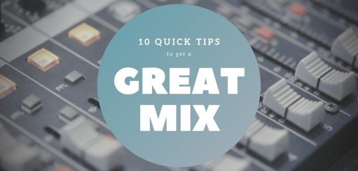 10 Mixing Tips for a Great Mix