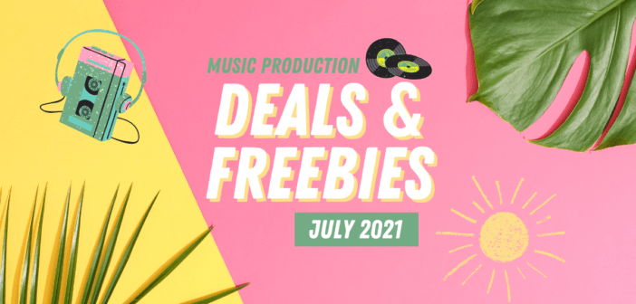 July 2021 Deals & Freebies For Music Producers